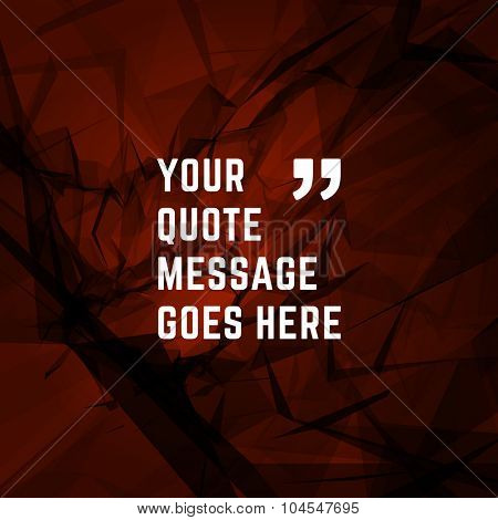 Vector abstract geometric background and place for Quote message sign.