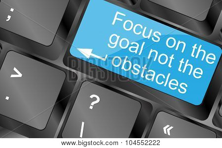 Focus On The Goal Not The Obstacles. Computer Keyboard Keys With Quote Button. Inspirational Motivat