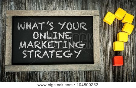 Whats Your Online Marketing Strategy? written on chalkboard