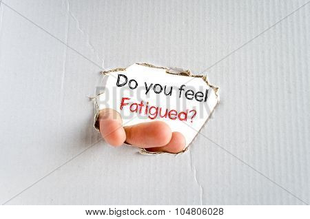 Do You Feel Fatigued Text Concept