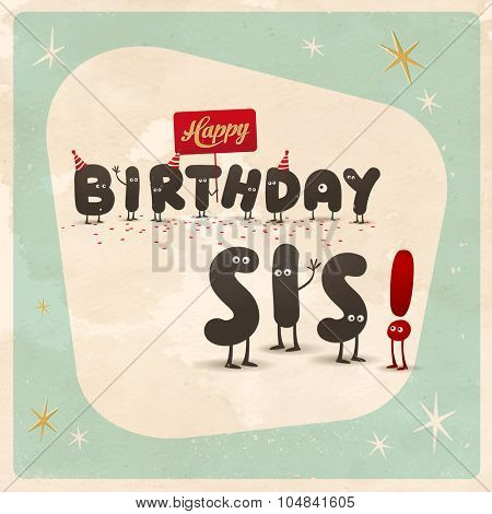 Vintage style funny Birthday Card - Happy Birthday Sis! - Editable, grunge effects can be easily removed for a brand new, clean sign.