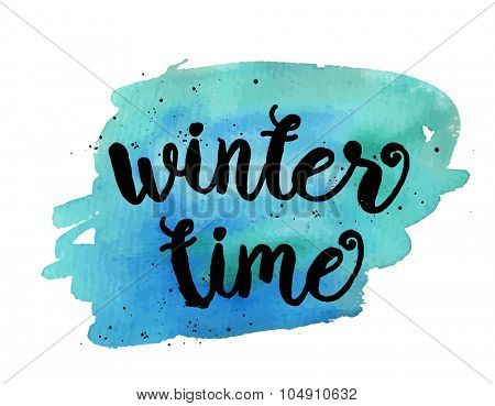 Winter time. Inspirational motivational quote. Vector ink painted lettering on blue watercolor background. Banner with phrase for poster, tshirt, banner, card and other design projects.