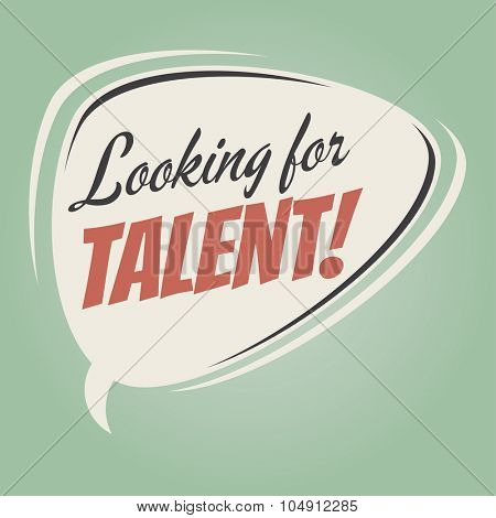 looking for talent retro speech bubble