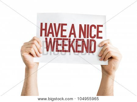 Have a Nice Weekend placard isolated on white