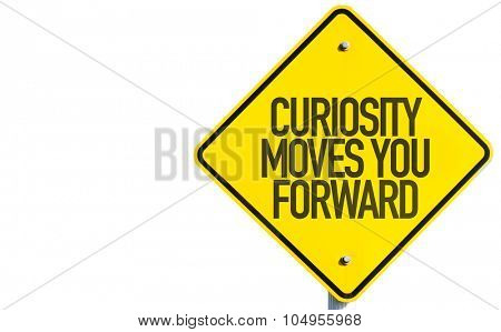 Curiosity Moves You Forward sign isolated on white background