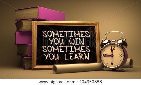 Sometimes You Win, Sometimes You Learn on Chalkboard.