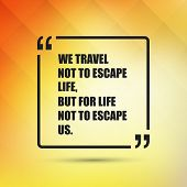 ������, ������: We travel not to escape life but for life not to escape us Inspirational Quote Slogan Saying o