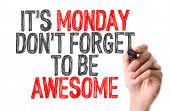 Hand with marker writing: Its Monday Dont Forget to be Awesome poster