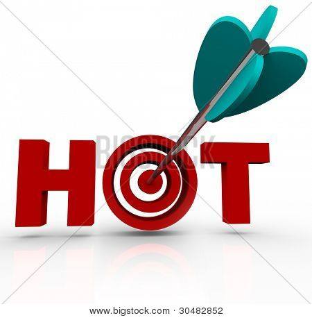 An arrow hits a bullseye in the word Hot representing your ability to target what is hot, trendy or buzz generating in business so you may succeed in attracting popularity or customers