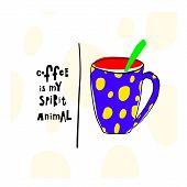 Coffee My Spirit Animal Cheetah Spot Deer Dot Skin Pattern Quote Cup Typography. Hand Drawn Postcard poster