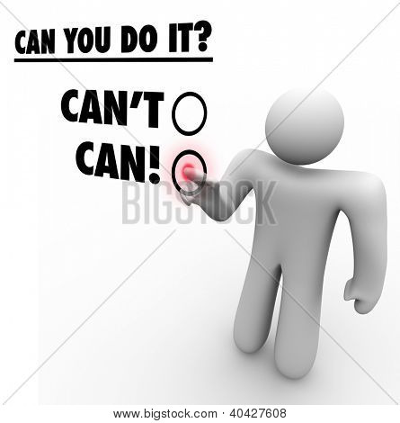 A man chooses Can instead of Can't in answering the question Can You Do It? to symbolize dedication, persistence, commitment to a goal or mission, and a positive attitude