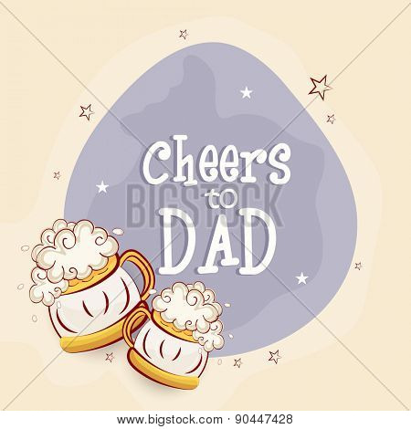 Happy Father's Day celebrations concept with beer's mug and text Cheers to Dad.