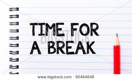Time For A Break Text Written On Notebook Page