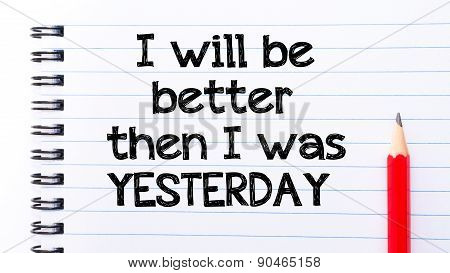 I Will Be Better Then I Was Yesterday Text