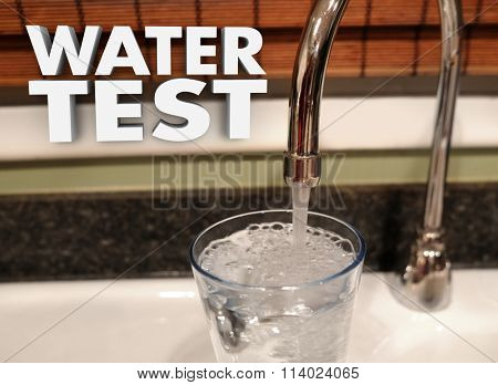 Water Test 3d words and a sink faucet pouring a glass of clear, clean, safe to drink liquid in a glass