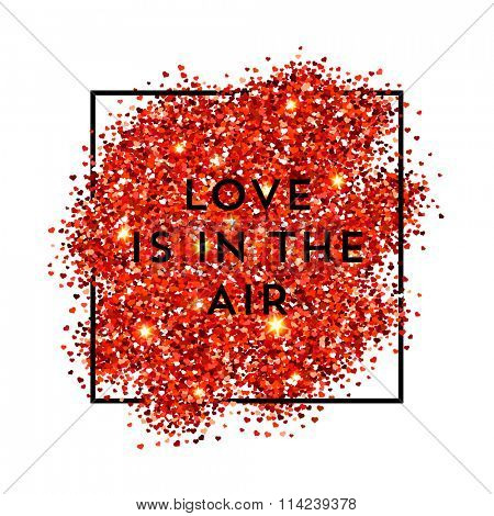 Valentines day illustration. Love is in the air. Red vector heart shaped glitters with black frame.
