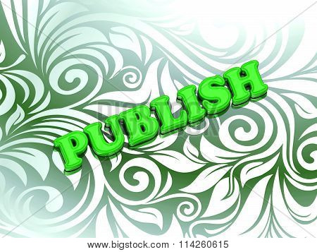 PUBLISH - bright color letters on nice green ornament background