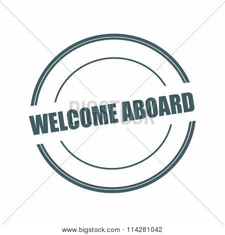 Welcome Aboard Grey Stamp Text On Circle On White Background