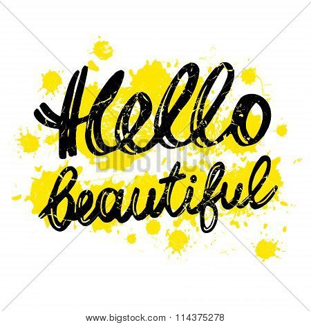 Handdrawn with ink quote: Hello beautiful - typography poster lettering.