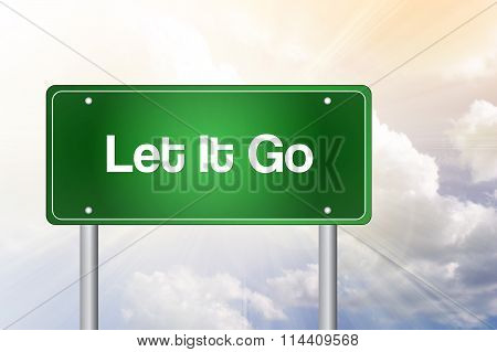 Let It Go Green Road Sign, Business Concept..