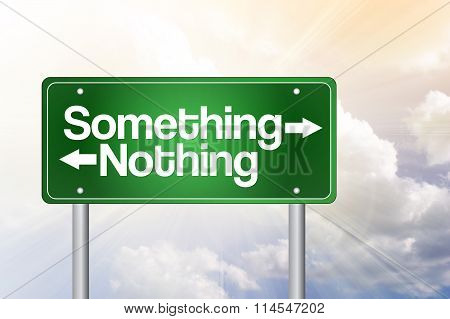 Something, Nothing Green Road Sign, Business Concept..