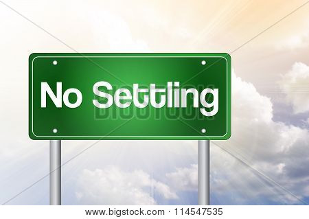 No Settling Green Road Sign, Business Concept