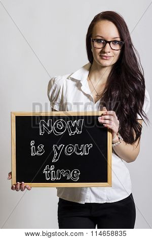 Now Is Your Time - Young Businesswoman Holding Chalkboard