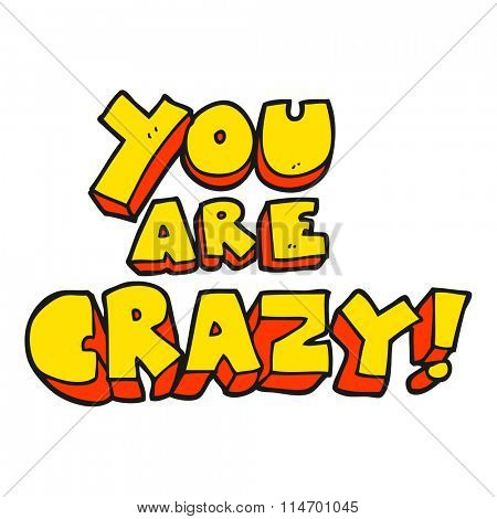 you are crazy freehand drawn cartoon symbol