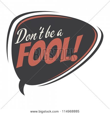 don't be a fool retro speech bubble