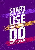 Start where you are, use what you have, do what you can inspirational and motivational poster. Take poster