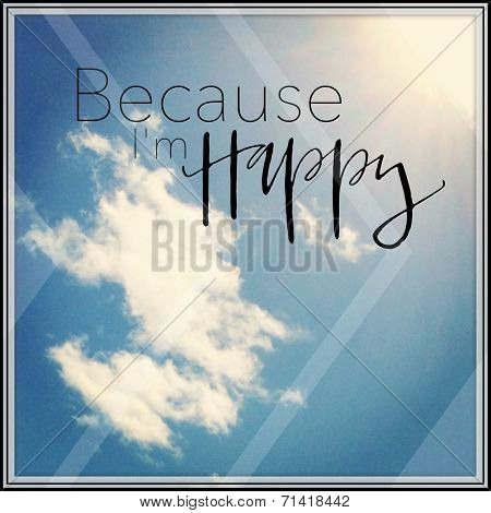 Inspirational Typographic Quote -  Because i'm happy