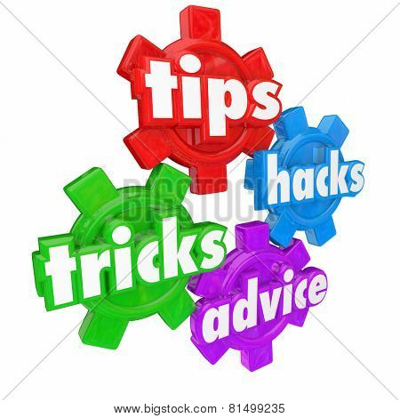 Tips, Tricks, Hacks and Advice 3d words on colorful gears to illustrate helpful information or how to assistance to complete a job, task, challenge or work