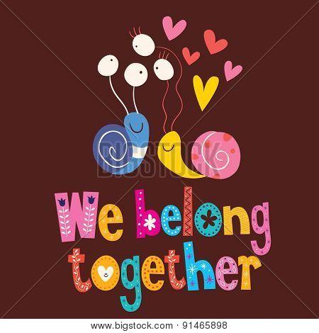 We belong together cute snails love card