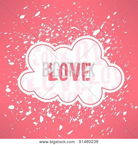 Vector grunge love inspirational background. Cute cloud with loving text