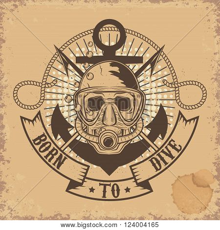 Born to Dive. Skull in dive mask on grunge background. T-shirt design emplate.