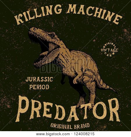 Vintage label with tyrannosaur  .Grunge effect.Typography design for t-shirts