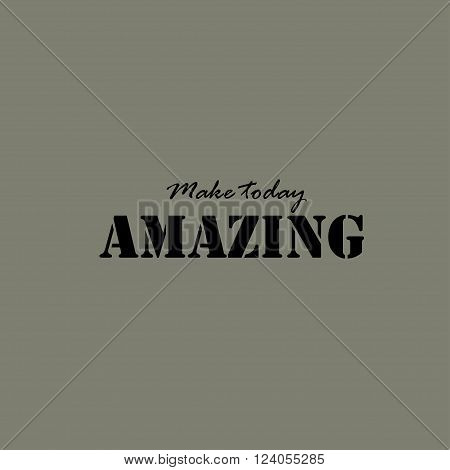 Make today amazing. Inspirational quote lettering typography.