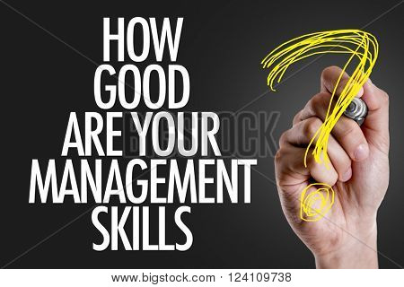 Hand writing the text: How Good Are Your Management Skills?