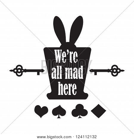 Vector quote with top hat, ear rabbit, key and playing cards - quote of Alice in Wonderland. ideal for printing on tshirts, invitations or theme party