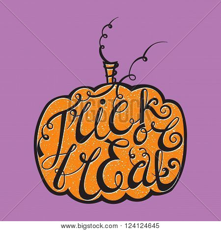 Hand written calligraphic inscription Trick or treat in grunge vintage style. Design element for banner, card, invitation, label, postcard, vignette, label, poster and emblem. Vector illustration.