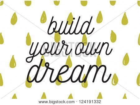 Build Your Own Dream Inscription. Greeting Card With Calligraphy. Hand Drawn Design. Black And White
