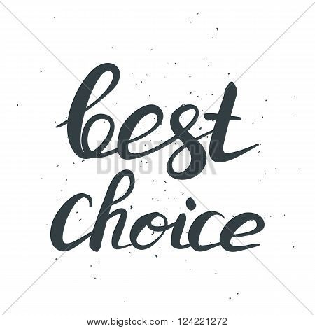 hand drawn lettring phrase Best Choise isolated on white. Brushpen inscription. Vector illustration. Text for marketing advertising