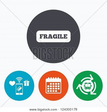 Fragile parcel sign icon. Delicate package delivery symbol. Mobile payments, calendar and wifi icons. Bus shuttle.