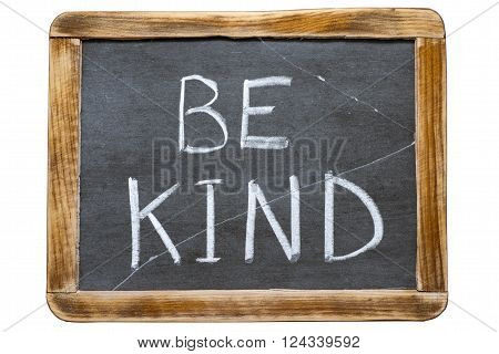 be kind phrase handwritten on vintage school slate board isolated on white
