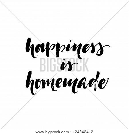 Happiness is homemade card. Positive quote. Ink illustration. Modern brush calligraphy. Isolated on white background. Vector lettering.