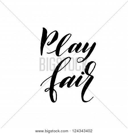 Play fair card. Hand drawn lettering background. Ink illustration. Modern brush calligraphy. Isolated on white background.
