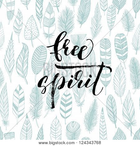 Free spirit phrase with feathers. Seamless feathers pattern. Hand drawn lettering with ornament. Ink illustration. Modern brush calligraphy. Isolated on white background.