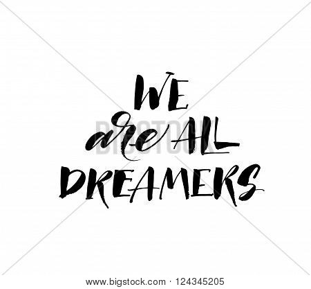 We are all dreamers phrase. Positive quote about dream. Hand drawn lettering background. Ink illustration. Modern brush calligraphy. Isolated on white background.