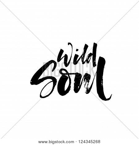 Wild soul phrase. Hand drawn lettering background. Vector lettering. Ink illustration. Modern brush calligraphy. Isolated on white background.