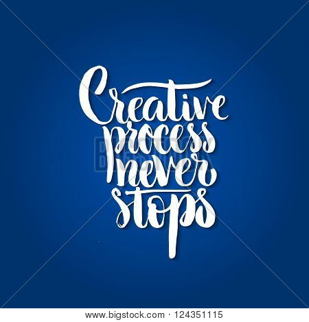 Handdrawn lettering of a phrase Creative Process Never Stops. Unique typography poster or apparel design. Motivational t-shirt design. Vector art isolated on background. Inspirational quote.